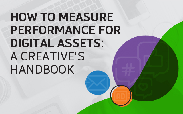 How to Measure Performance for Digital Assets: A Creative's Handbook