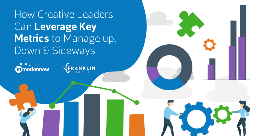How Creative Leaders Can Leverage Key Metrics to Manage Up, Down, and...