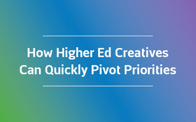 How Higher Ed Creatives Can Quickly Pivot Priorities